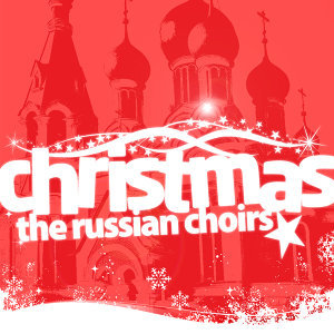 The Russian Choirs Of Christmas