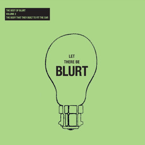 Let There Be Blurt Volume 2: The Body That They Built to Fit the Car