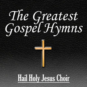 The Greatest Gospel Hymns