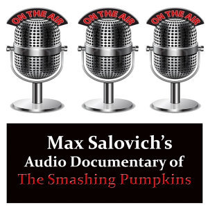 Max Salovich's Audio Documentary of The Smashing Pumpkins