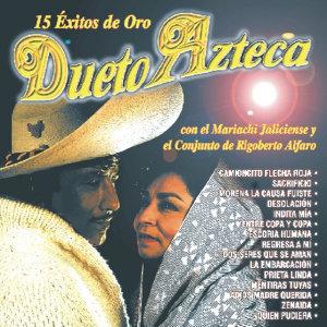 15 Éxitos De Oro - Dueto Azteca Con El Mariachi Jalisciense Y El Conjunto De Rigoberto Alfano