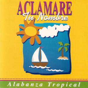 Aclamare Tu Nombre - Alabanza Tropical