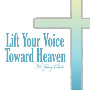 Lift Your Voice Toward Heaven