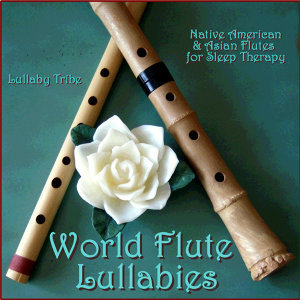 World Flute Lullabies - Native American & Asian Flutes for Sleep Therapy
