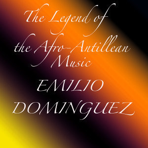 The Legend of the Afro-Antillean Music: Emilio Dominguez