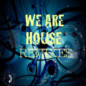 We Are House (Remixes) - EP