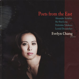 Poets From the East - Evelyn Change Performs Scriabin, Shui-Long, Tabakova, & Desyatnikov