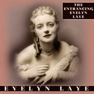 The Entrancing Evelyn Laye