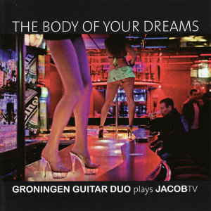 The Body of Your Dreams - Groningen Guitar Duo Plays JacobTV