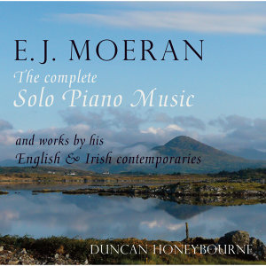 Moeran: The Complete Solo Piano Music and Works by his English & Irish Contemporaries