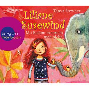 Liliane Susewind - Mit Elefanten spricht man nicht! - Gekürzte Fassung