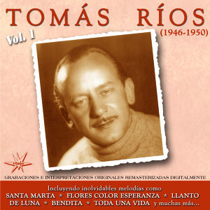 Tomás Ríos, Vol. 1 [1946-1950] - Remastered Version