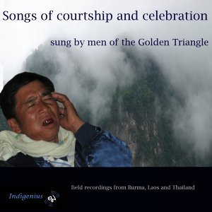 Songs of Courtship and Celebration - Sung By Men of the Golden Triangle