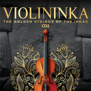 Violininka: The Golden Strings of the Inkas, Vol. 2