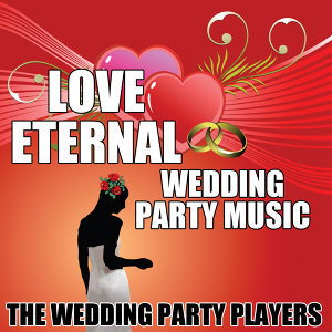 Love Eternal - Wedding Party Music