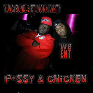 P*ssy & Chicken (feat. Work Dirty)