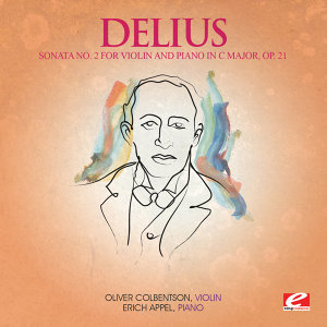 Delius: Sonata No. 2 for Violin and Piano in C Major, Op. 21 (Digitally Remastered)