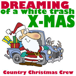 Dreaming of a White Trash X-Mas