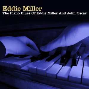 The Piano Blues Of Eddie Miller And John Oscar