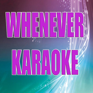 Whenever (In the style of The Black Eyed Peas) (Karaoke)