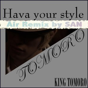 Hava your style ~Air Remix by SAN~ (Hava your style Air Remix by SAN)