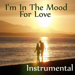 Love Instrumental Songs: I'm in the Mood for Love