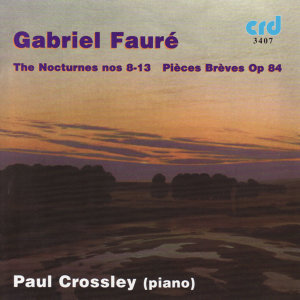 Fauré: The Nocturnes 8-13 / Pieces Breves Op.84