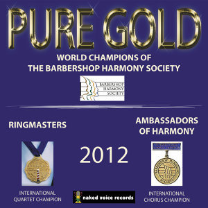 Pure Gold 2012:  World Champions of The Barbershop Harmony Society