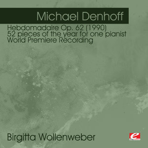 Denhoff: Hebdomadaire Op. 62 (1990) 52 pieces of the year for one pianist - World Premiere Recording (Digitally Remastered)