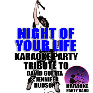 Night of Your Life (Karaoke Party Tribute to David Guetta & Jennifer Hudson)