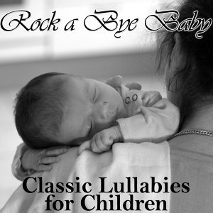 Rock a Bye Baby: Classic Lullabies for Children
