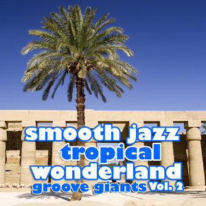 Smooth Jazz Tropical Wonderland Vol. 2