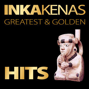 Inkakenas: Greatest & Golden Hits