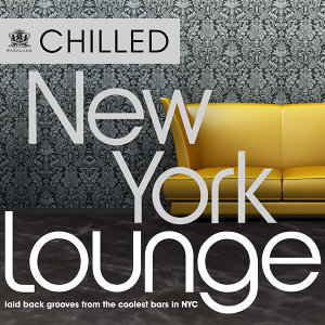 Chilled New York Lounge - 30 Laidback Grooves from the Coolest Bars in New York