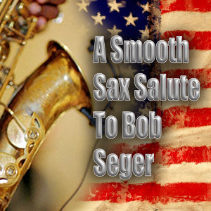 A Smooth Sax Salute To Bob Seger