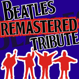 Beatles Remastered Tribute - The Ultimate Beatles Collection
