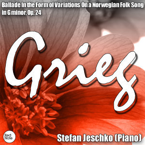 Grieg: Ballade In the Form of Variations On a Norwegian Folk Song in G minor, Op. 24