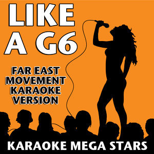 Like a G6 (Far East Movement Karaoke Version)