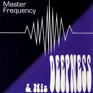 Master Frequency And His Deepness