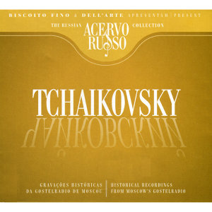 Tchaikovsky: Historical Recordings From Moscow's Gostelradio