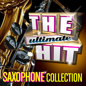 The Ultimate Hit Saxophone Collection