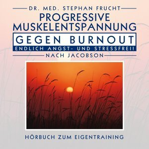Progressive Muskelrelaxation gegen Burnout