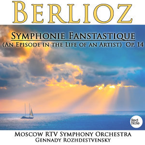 Berlioz: Symphonie Fanstastique (An Episode in the Life of an Artist) Op. 14