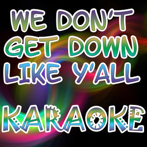 We don't get down like y'all (Karaoke)