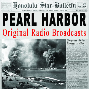 Pearl Harbor - The Original Radio Broadcasts