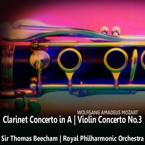 Mozart: Clarinet Concerto in A & Violin Concerto No. 3