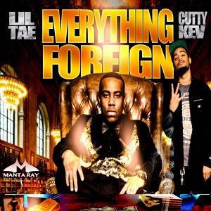 Everything Foreign Ft. Cutty Kev & Produced by Lexi Banks