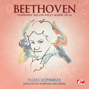 Beethoven: Symphony No. 4 in B-Flat Major, Op. 60 (Digitally Remastered)