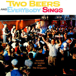 Two Beers And Everybody Sings