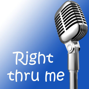 Right thru me